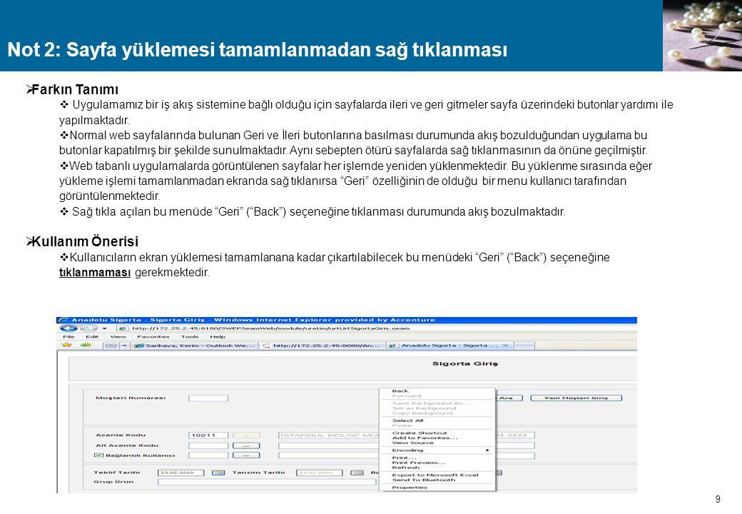 9 Not 2: Sayfa yüklemesi tamamlanmadan sağ tıklanması  Farkın Tanımı  Uygulamamız bir iş akış sistemine bağlı olduğu için sayfalarda ileri ve geri g