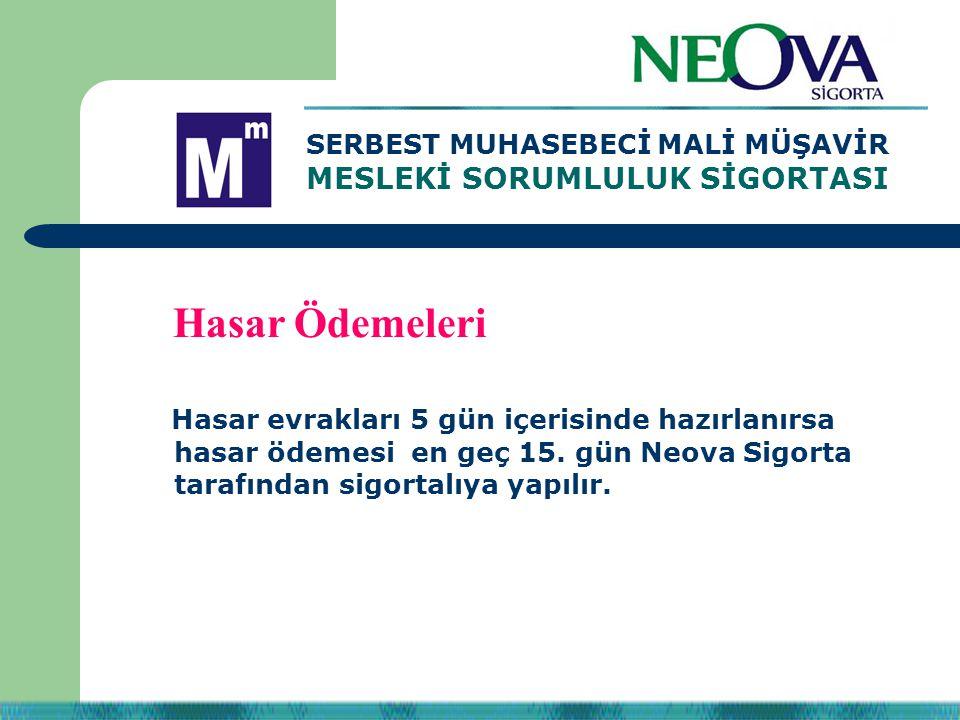 Hasar evrakları 5 gün içerisinde hazırlanırsa hasar ödemesi en geç 15. gün Neova Sigorta tarafından sigortalıya yapılır. SERBEST MUHASEBECİ MALİ MÜŞAV
