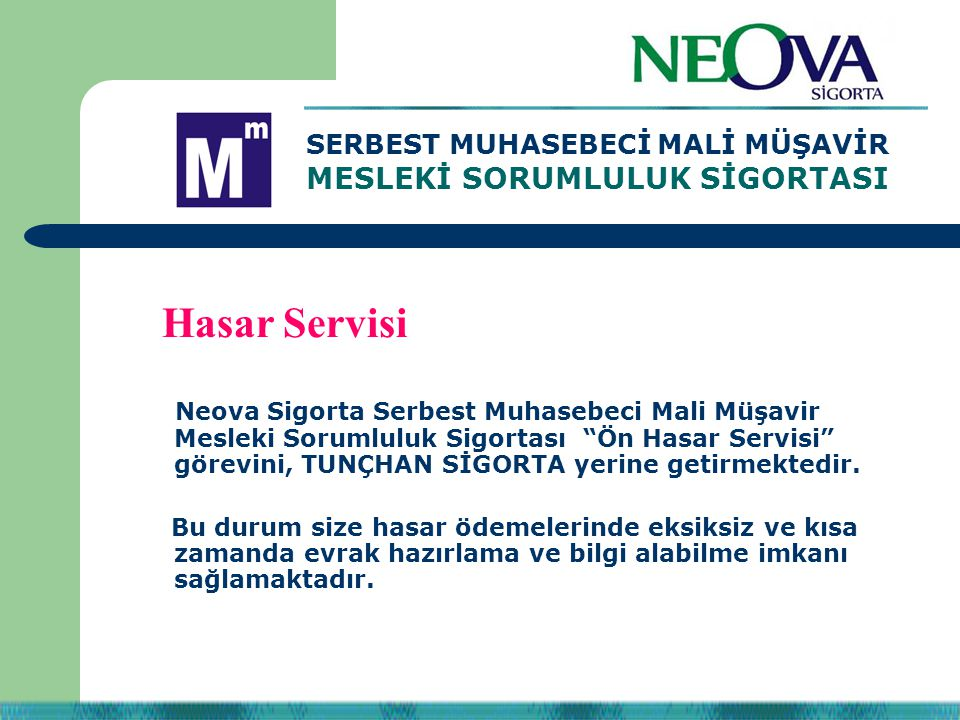 """Neova Sigorta Serbest Muhasebeci Mali Müşavir Mesleki Sorumluluk Sigortası """"Ön Hasar Servisi"""" görevini, TUNÇHAN SİGORTA yerine getirmektedir. Bu durum"""