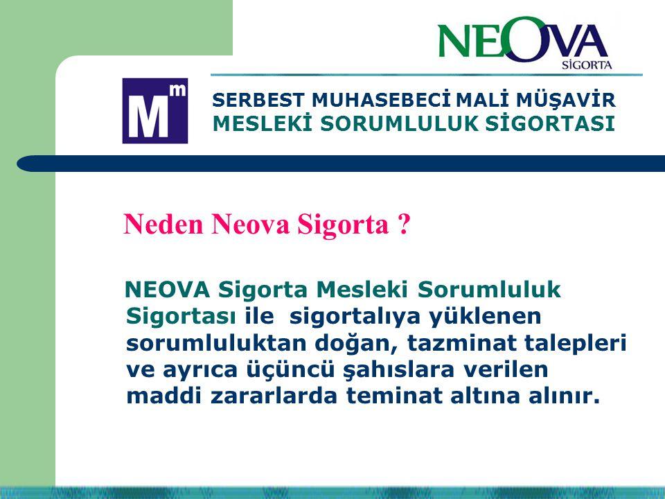 NEOVA Sigorta Mesleki Sorumluluk Sigortası ile sigortalıya yüklenen sorumluluktan doğan, tazminat talepleri ve ayrıca üçüncü şahıslara verilen maddi z