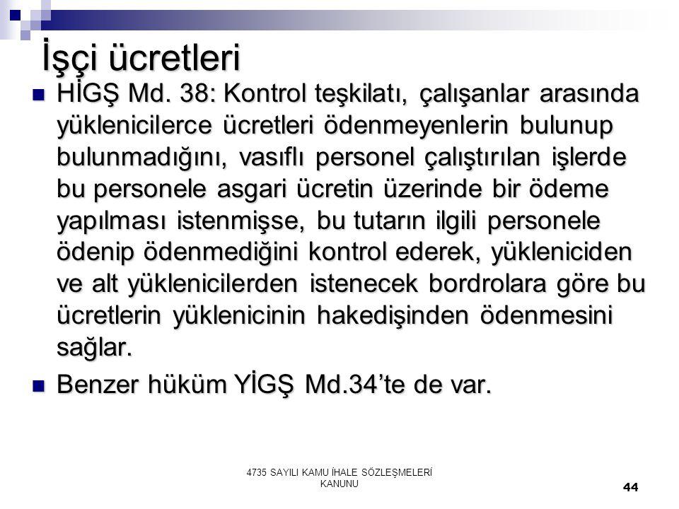 44 İşçi ücretleri  HİGŞ Md. 38: Kontrol teşkilatı, çalışanlar arasında yüklenicilerce ücretleri ödenmeyenlerin bulunup bulunmadığını, vasıflı persone