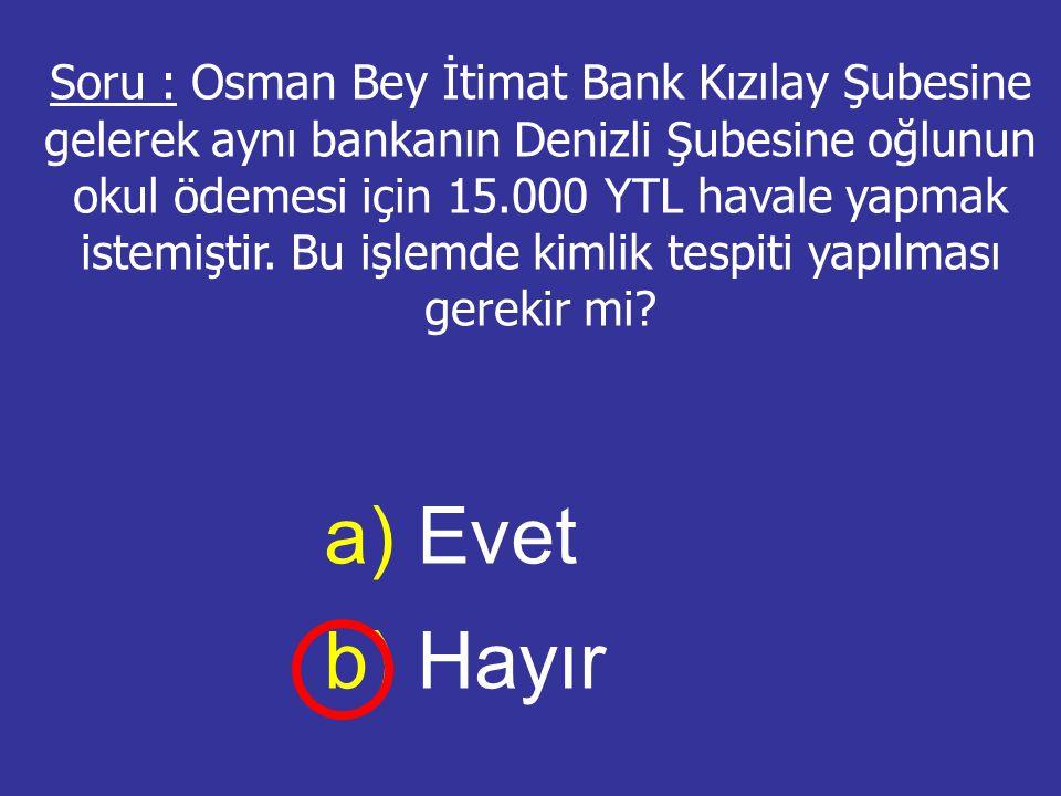Soru : Osman Bey İtimat Bank Kızılay Şubesine gelerek aynı bankanın Denizli Şubesine oğlunun okul ödemesi için 15.000 YTL havale yapmak istemiştir. Bu
