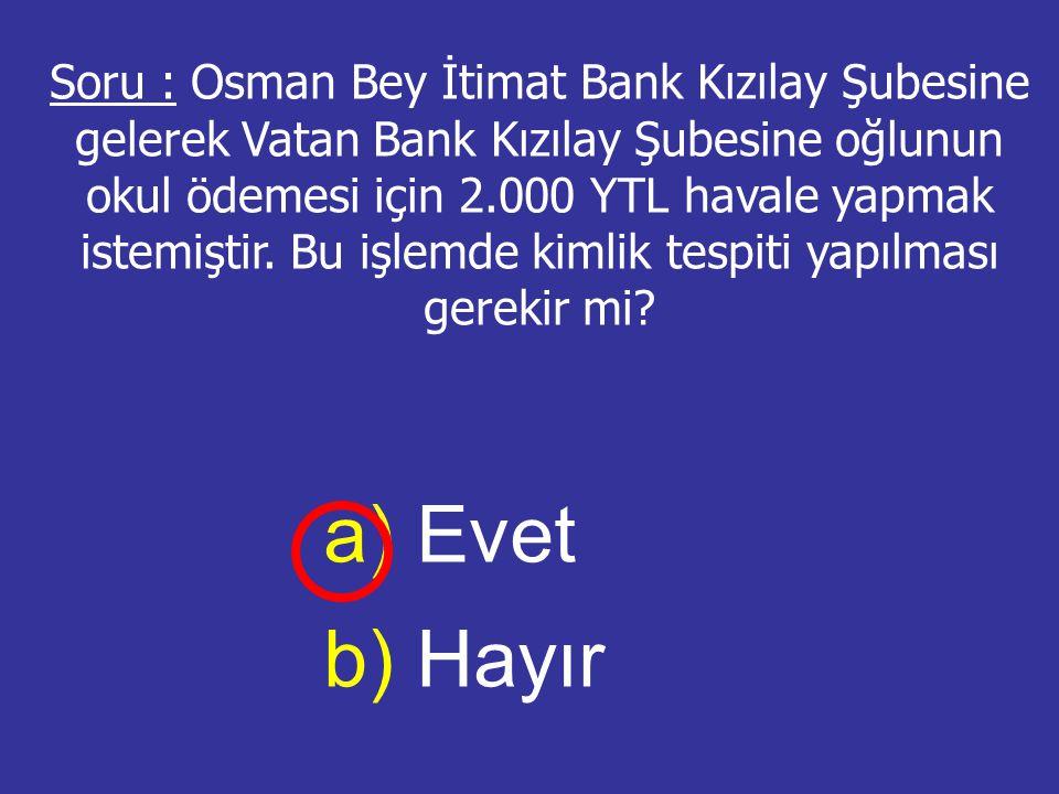 Soru : Osman Bey İtimat Bank Kızılay Şubesine gelerek Vatan Bank Kızılay Şubesine oğlunun okul ödemesi için 2.000 YTL havale yapmak istemiştir. Bu işl