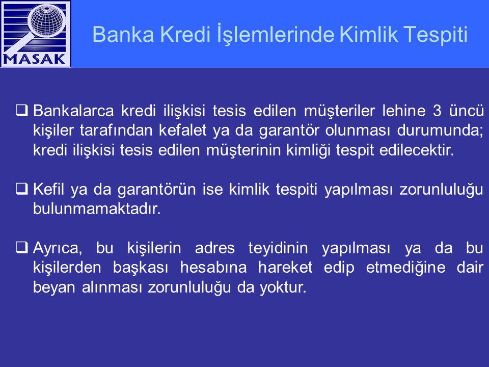 Banka Kredi İşlemlerinde Kimlik Tespiti  Bankalarca kredi ilişkisi tesis edilen müşteriler lehine 3 üncü kişiler tarafından kefalet ya da garantör ol