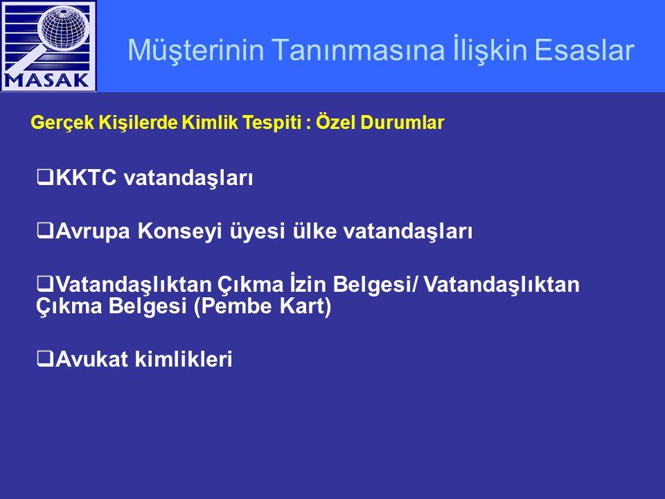 Müşterinin Tanınmasına İlişkin Esaslar Gerçek Kişilerde Kimlik Tespiti : Özel Durumlar  KKTC vatandaşları  Avrupa Konseyi üyesi ülke vatandaşları 