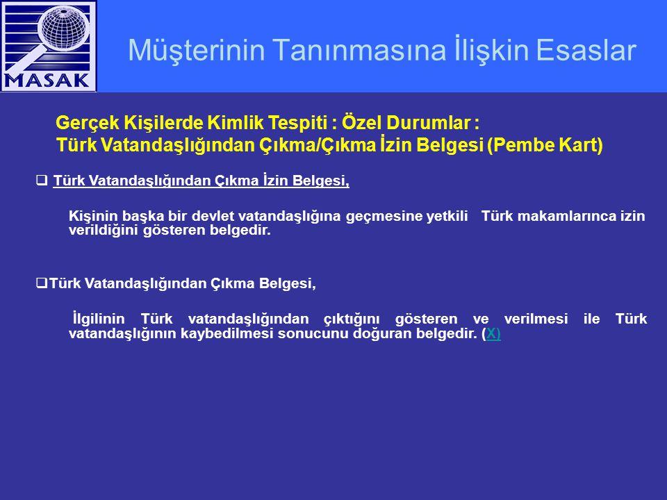 Müşterinin Tanınmasına İlişkin Esaslar Gerçek Kişilerde Kimlik Tespiti : Özel Durumlar : Türk Vatandaşlığından Çıkma/Çıkma İzin Belgesi (Pembe Kart) 