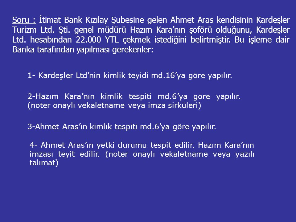 Soru : İtimat Bank Kızılay Şubesine gelen Ahmet Aras kendisinin Kardeşler Turizm Ltd. Şti. genel müdürü Hazım Kara'nın şoförü olduğunu, Kardeşler Ltd.