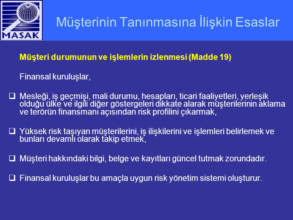 Müşterinin Tanınmasına İlişkin Esaslar Müşteri durumunun ve işlemlerin izlenmesi (Madde 19) Finansal kuruluşlar,  Mesleği, iş geçmişi, mali durumu, h