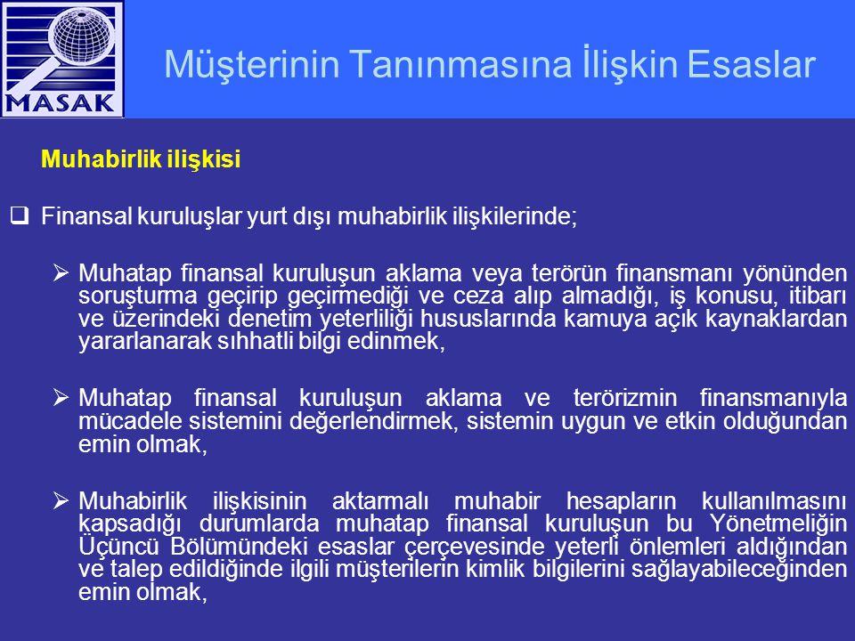 Müşterinin Tanınmasına İlişkin Esaslar Muhabirlik ilişkisi  Finansal kuruluşlar yurt dışı muhabirlik ilişkilerinde;  Muhatap finansal kuruluşun akla