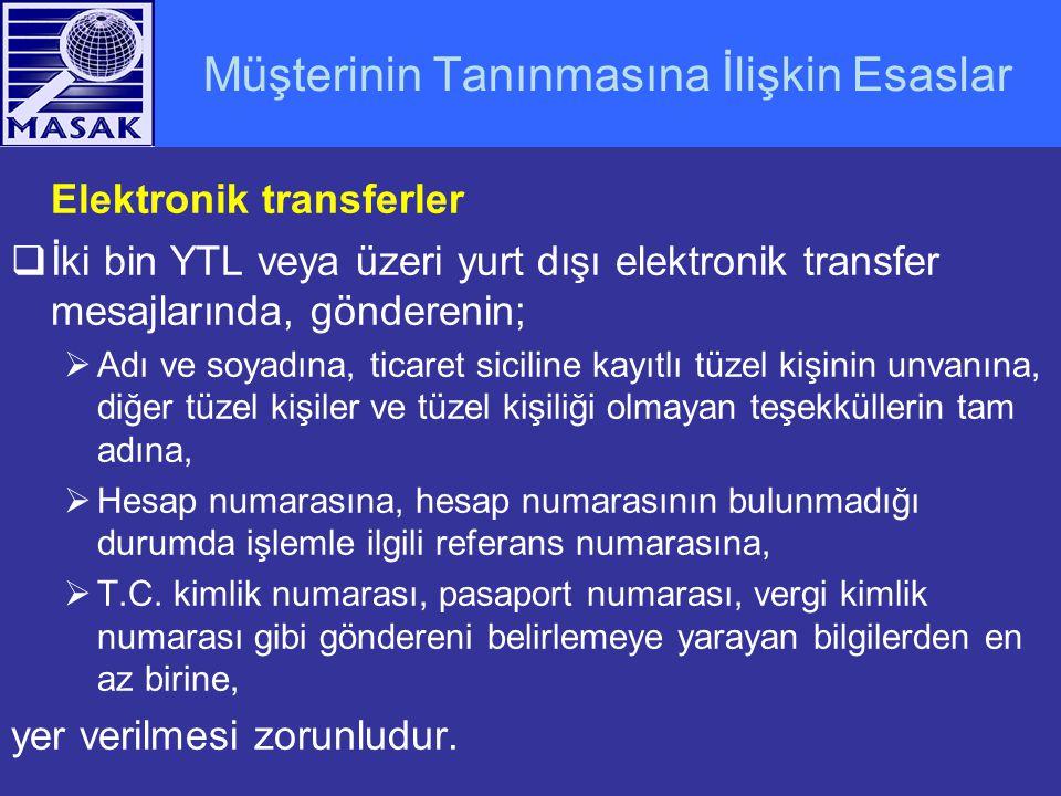 Müşterinin Tanınmasına İlişkin Esaslar Elektronik transferler  İki bin YTL veya üzeri yurt dışı elektronik transfer mesajlarında, gönderenin;  Adı v