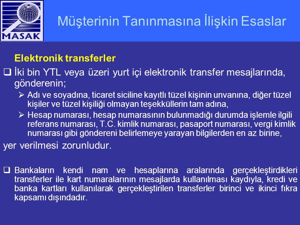 Müşterinin Tanınmasına İlişkin Esaslar Elektronik transferler  İki bin YTL veya üzeri yurt içi elektronik transfer mesajlarında, gönderenin;  Adı ve