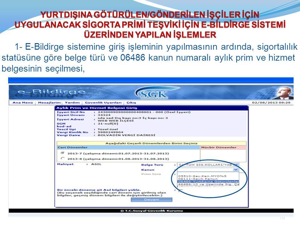 1- E-Bildirge sistemine giriş işleminin yapılmasının ardında, sigortalılık statüsüne göre belge türü ve 06486 kanun numaralı aylık prim ve hizmet belg