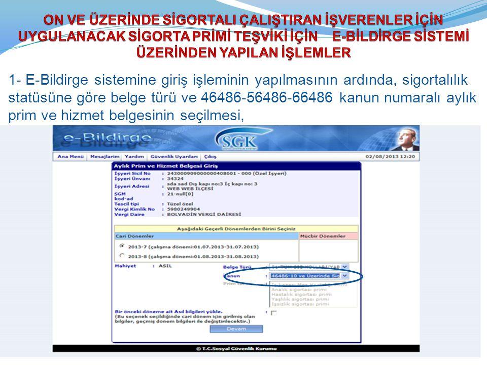 1- E-Bildirge sistemine giriş işleminin yapılmasının ardında, sigortalılık statüsüne göre belge türü ve 46486-56486-66486 kanun numaralı aylık prim ve