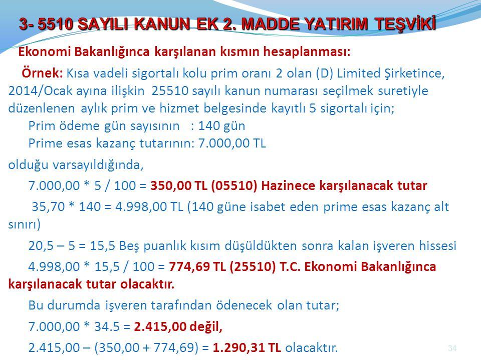 Ekonomi Bakanlığınca karşılanan kısmın hesaplanması: Örnek: Kısa vadeli sigortalı kolu prim oranı 2 olan (D) Limited Şirketince, 2014/Ocak ayına ilişk