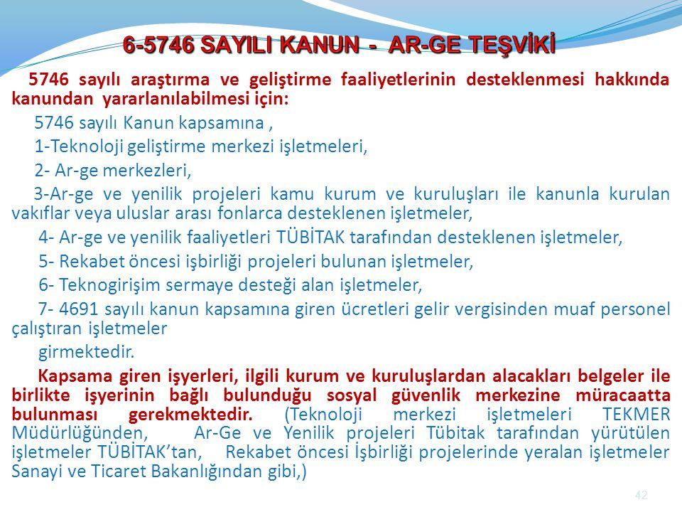 5746 sayılı araştırma ve geliştirme faaliyetlerinin desteklenmesi hakkında kanundan yararlanılabilmesi için: 5746 sayılı Kanun kapsamına, 1-Teknoloji