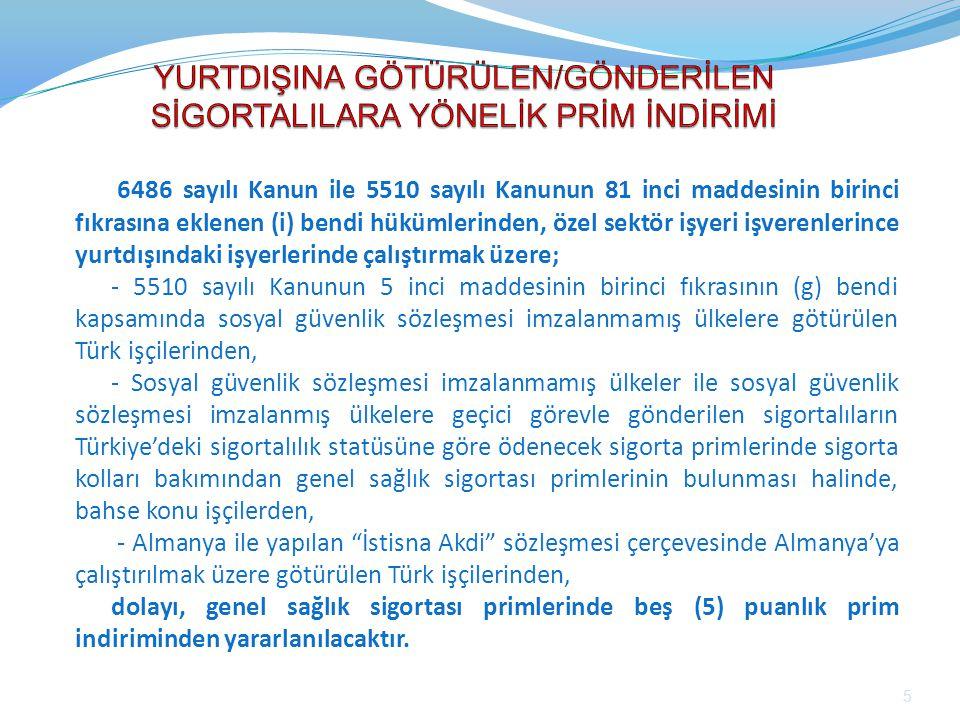 Buna karşın, Türkiye - Libya Sosyal Güvenlik Sözleşmesi ve İdari Anlaşması gereğince Libya'da Türk müteahhitleri yanında çalışan Türk işçileri hakkında genel sağlık sigortası primi hariç diğer sigorta kolları uygulandığından, Libya'ya çalıştırılmak üzere götürülen Türk işçilerinden dolayı genel sağlık sigortası primlerinde 5 puanlık indirimden yararlanılamayacaktır.