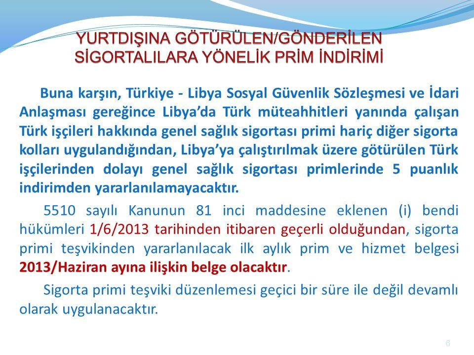 Buna karşın, Türkiye - Libya Sosyal Güvenlik Sözleşmesi ve İdari Anlaşması gereğince Libya'da Türk müteahhitleri yanında çalışan Türk işçileri hakkınd