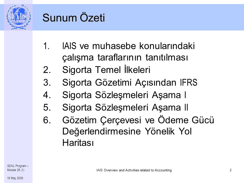 Overview and Activities related to Accounting IAIS Overview and Activities related to Accounting2 GDNL Program – Module 25 (1) 16 May 2006 Sunum Özeti
