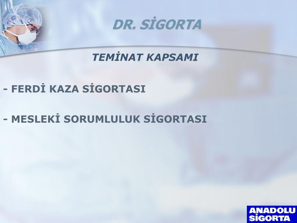 TEMİNAT KAPSAMI - FERDİ KAZA SİGORTASI - MESLEKİ SORUMLULUK SİGORTASI DR. SİGORTA