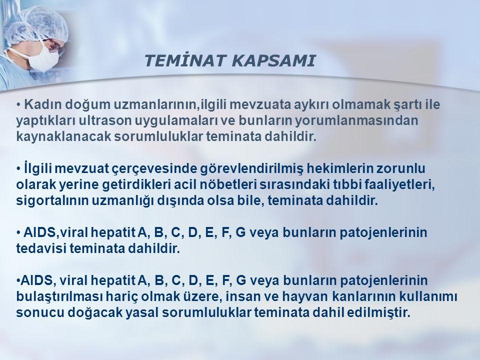 • Kadın doğum uzmanlarının,ilgili mevzuata aykırı olmamak şartı ile yaptıkları ultrason uygulamaları ve bunların yorumlanmasından kaynaklanacak sorumluluklar teminata dahildir.