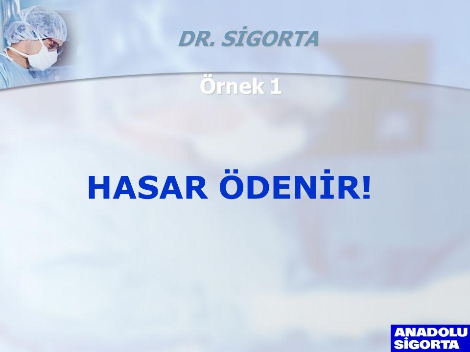 Örnek 1 HASAR ÖDENİR! DR. SİGORTA