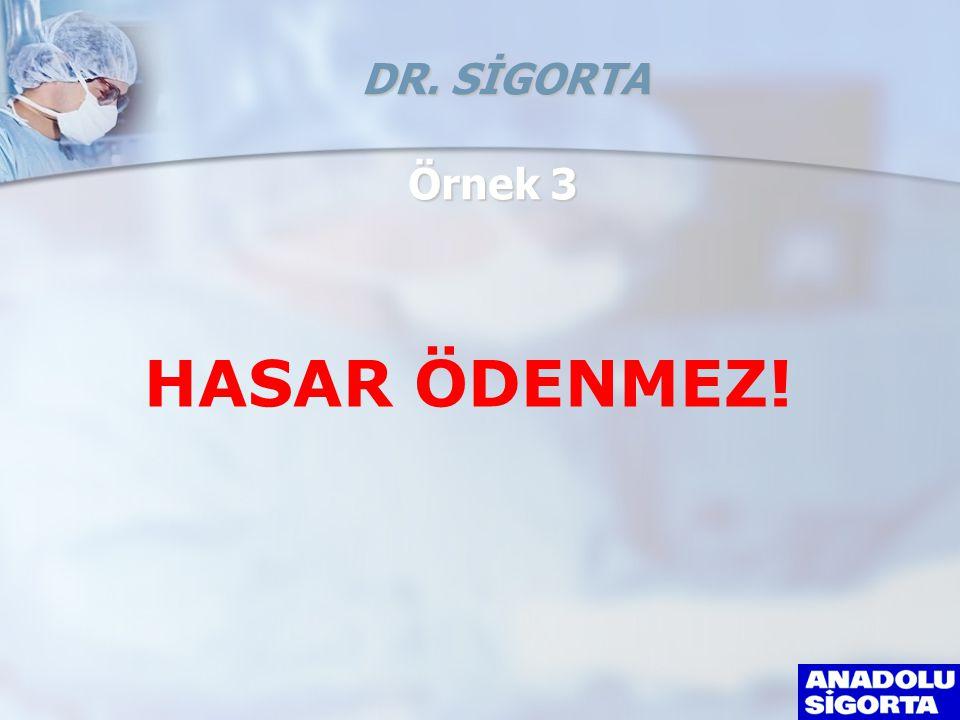Örnek 3 DR. SİGORTA HASAR ÖDENMEZ!
