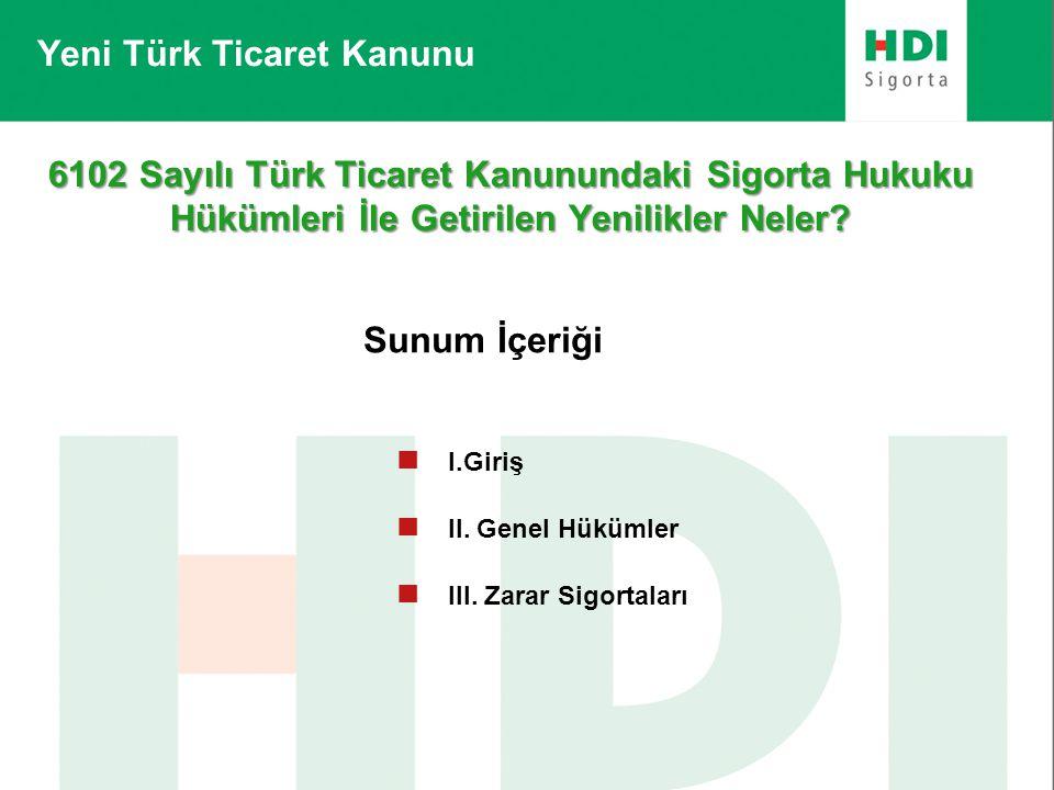 Yeni Türk Ticaret Kanunu 6102 Sayılı Türk Ticaret Kanunundaki Sigorta Hukuku Hükümleri İle Getirilen Yenilikler Neler? Sunum İçeriği  I.Giriş  II.