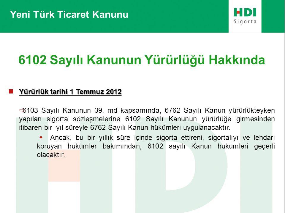 Yeni Türk Ticaret Kanunu 6102 Sayılı Kanunun Yürürlüğü Hakkında Yürürlük tarihi 1 Temmuz 2012  Yürürlük tarihi 1 Temmuz 2012  6103 Sayılı Kanunun 39