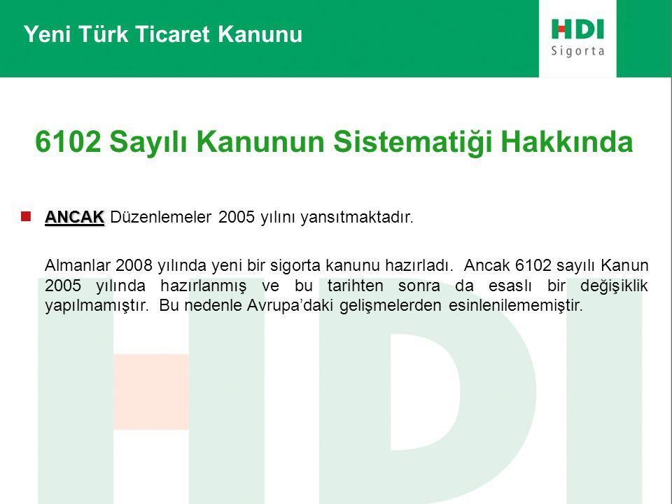 Yeni Türk Ticaret Kanunu 6102 Sayılı Kanunun Sistematiği Hakkında ANCAK  ANCAK Düzenlemeler 2005 yılını yansıtmaktadır. Almanlar 2008 yılında yeni bi