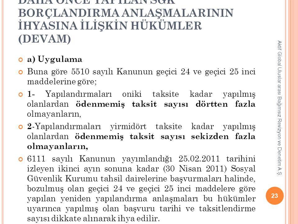 DAHA ÖNCE YAPILAN SGK BORÇLANDIRMA ANLAŞMALARININ İHYASINA İLİŞKİN HÜKÜMLER (DEVAM) a) Uygulama Buna göre 5510 sayılı Kanunun geçici 24 ve geçici 25 i