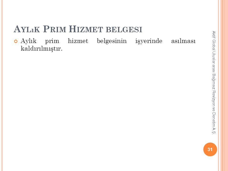A YLıK P RIM H IZMET BELGESI Aylık prim hizmet belgesinin işyerinde asılması kaldırılmıştır. Aktif Global Uluslar arası Bağımsız Revizyon ve Denetim A