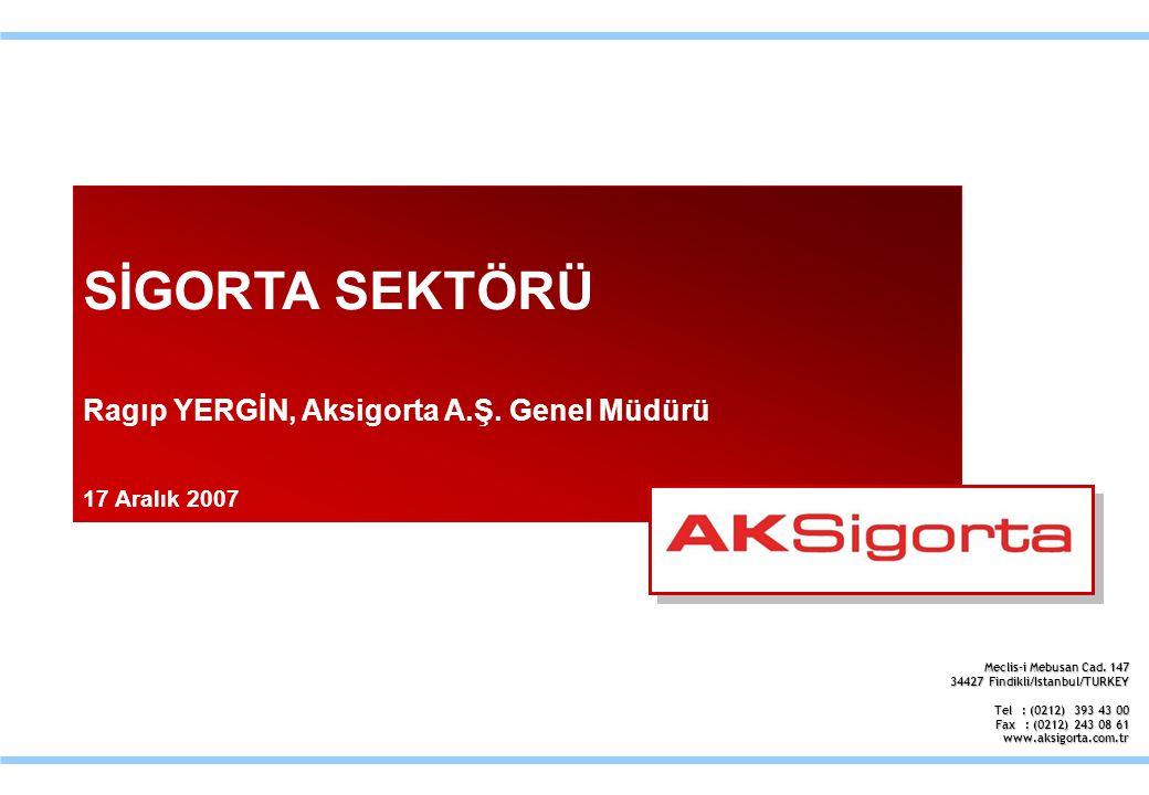 SİGORTA SEKTÖRÜ Ragıp YERGİN, Aksigorta A.Ş. Genel Müdürü 17 Aralık 2007 Meclis-i Mebusan Cad.