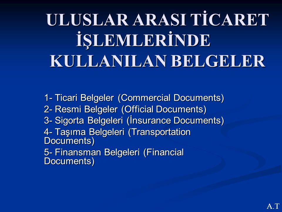ULUSLAR ARASI TİCARET İŞLEMLERİNDE KULLANILAN BELGELER 1- Ticari Belgeler (Commercial Documents) 2- Resmi Belgeler (Official Documents) 3- Sigorta Bel