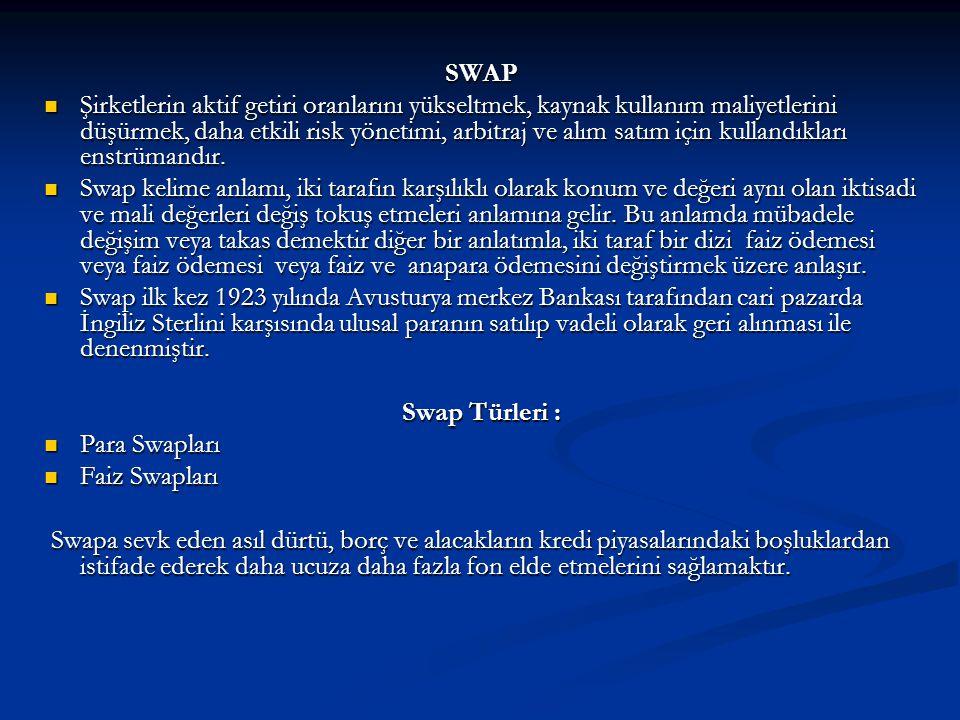 SWAP  Şirketlerin aktif getiri oranlarını yükseltmek, kaynak kullanım maliyetlerini düşürmek, daha etkili risk yönetimi, arbitraj ve alım satım için