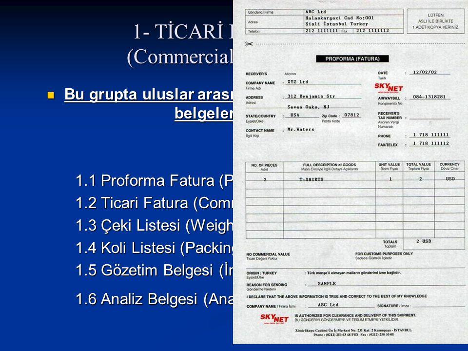 1- TİCARİ BELGELER (Commercial Documents)  Bu grupta uluslar arası işlemlerde kabul görmüş belgeler şunlardır; 1.1 Proforma Fatura (Proforma Invoice)