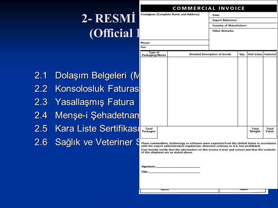 2- RESMİ BELGELER (Official Documents) 2.1 Dolaşım Belgeleri (Movement Certificate) 2.2 Konsolosluk Faturası (Consulate Invoice) 2.3 Yasallaşmış Fatur