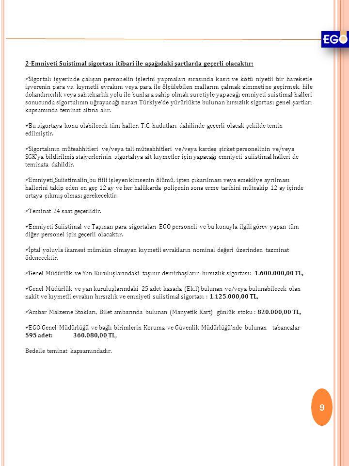 9 2-Emniyeti Suistimal sigortası itibari ile aşağıdaki şartlarda geçerli olacaktır:  Sigortalı işyerinde çalışan personelin işlerini yapmaları sırası