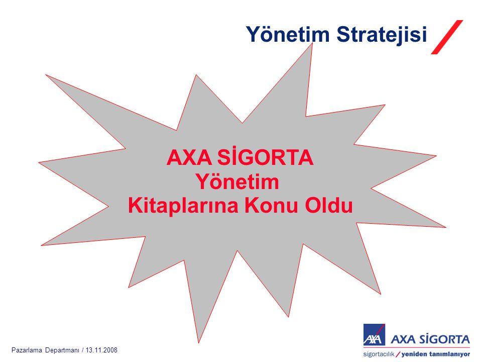 Pazarlama Departmanı / 13.11.2008 AXA SİGORTA Yönetim Kitaplarına Konu Oldu Yönetim Stratejisi