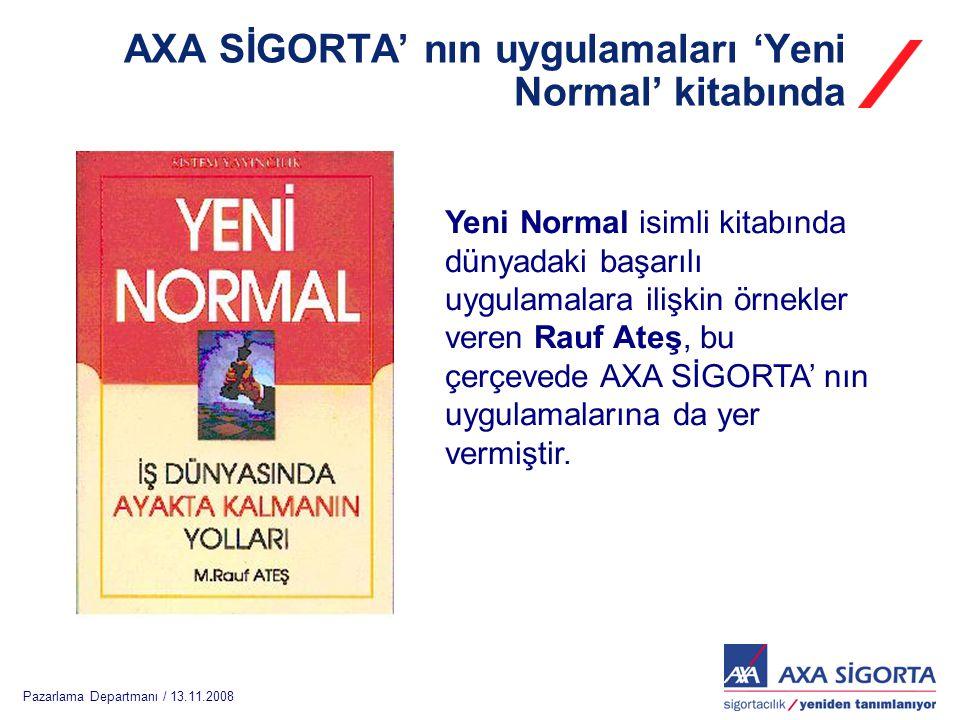 Pazarlama Departmanı / 13.11.2008 AXA SİGORTA' nın uygulamaları 'Yeni Normal' kitabında Yeni Normal isimli kitabında dünyadaki başarılı uygulamalara ilişkin örnekler veren Rauf Ateş, bu çerçevede AXA SİGORTA' nın uygulamalarına da yer vermiştir.