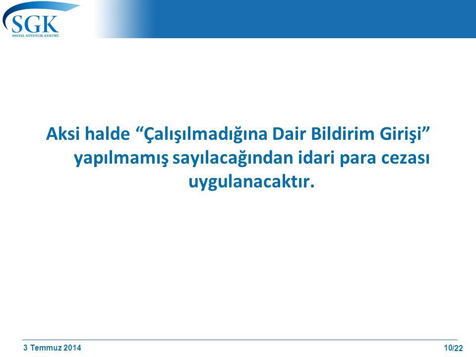 """3 Temmuz 2014 /22 Aksi halde """"Çalışılmadığına Dair Bildirim Girişi"""" yapılmamış sayılacağından idari para cezası uygulanacaktır. 10"""