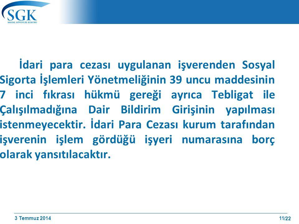 3 Temmuz 2014 /22 İdari para cezası uygulanan işverenden Sosyal Sigorta İşlemleri Yönetmeliğinin 39 uncu maddesinin 7 inci fıkrası hükmü gereği ayrıca