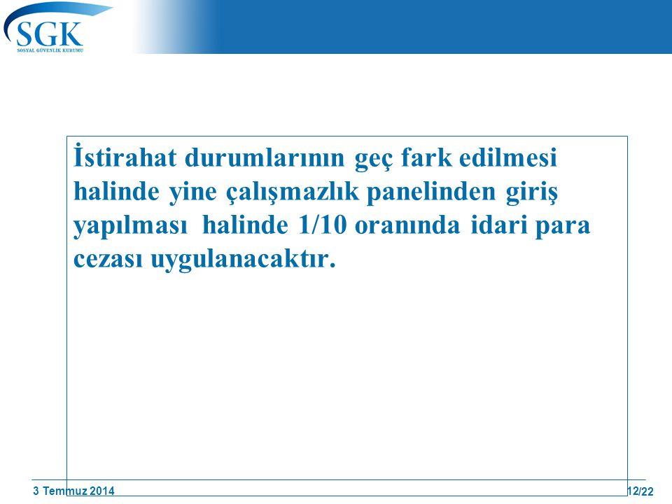 3 Temmuz 2014 /22 İstirahat durumlarının geç fark edilmesi halinde yine çalışmazlık panelinden giriş yapılması halinde 1/10 oranında idari para cezası