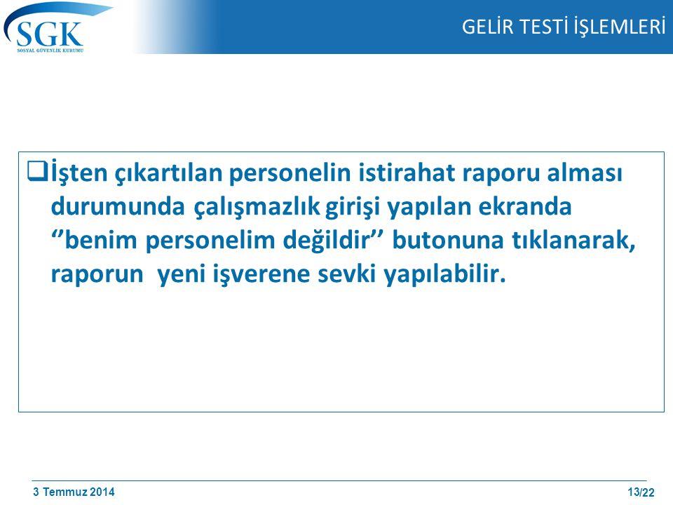 3 Temmuz 2014 /22 GELİR TESTİ İŞLEMLERİ  İşten çıkartılan personelin istirahat raporu alması durumunda çalışmazlık girişi yapılan ekranda ''benim per