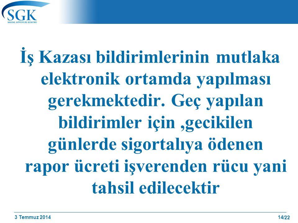 3 Temmuz 2014 /22 İş Kazası bildirimlerinin mutlaka elektronik ortamda yapılması gerekmektedir. Geç yapılan bildirimler için,gecikilen günlerde sigort