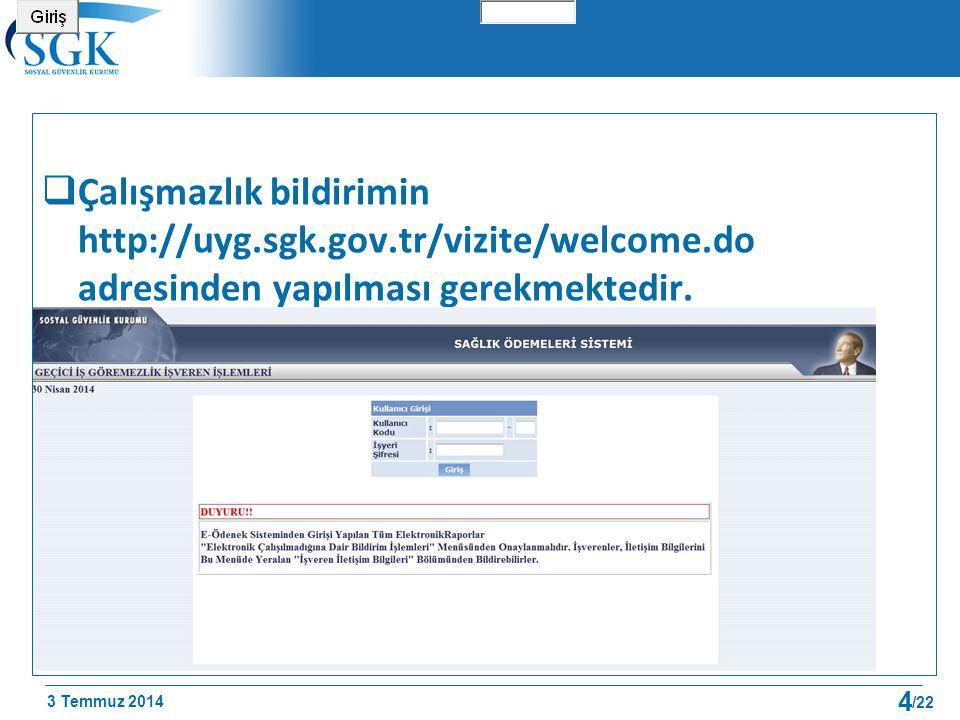 3 Temmuz 2014 /22  Çalışmazlık bildirimin http://uyg.sgk.gov.tr/vizite/welcome.do adresinden yapılması gerekmektedir. 4