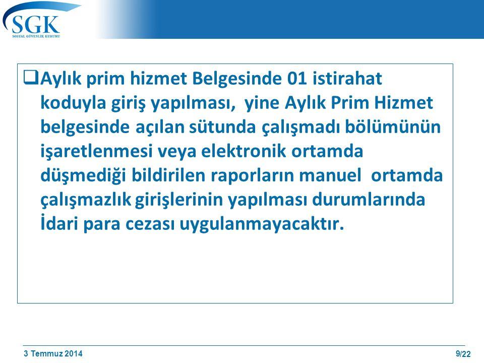 3 Temmuz 2014 /22 Aksi halde Çalışılmadığına Dair Bildirim Girişi yapılmamış sayılacağından idari para cezası uygulanacaktır.