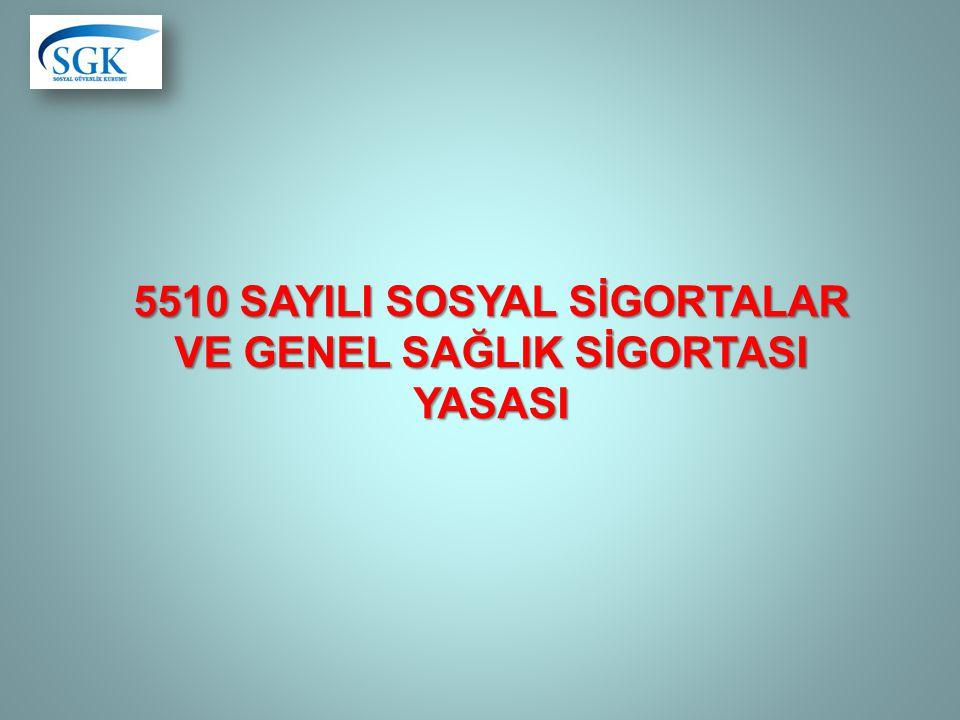 5510 SAYILI SOSYAL SİGORTALAR VE GENEL SAĞLIK SİGORTASI YASASI