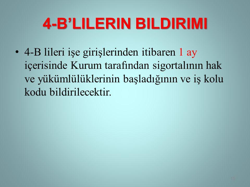 4-B'LILERIN BILDIRIMI • 4-B lileri işe girişlerinden itibaren 1 ay içerisinde Kurum tarafından sigortalının hak ve yükümlülüklerinin başladığının ve iş kolu kodu bildirilecektir.