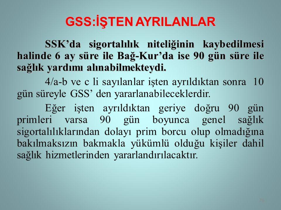 GSS:İŞTEN AYRILANLAR SSK'da sigortalılık niteliğinin kaybedilmesi halinde 6 ay süre ile Bağ-Kur'da ise 90 gün süre ile sağlık yardımı alınabilmekteydi.