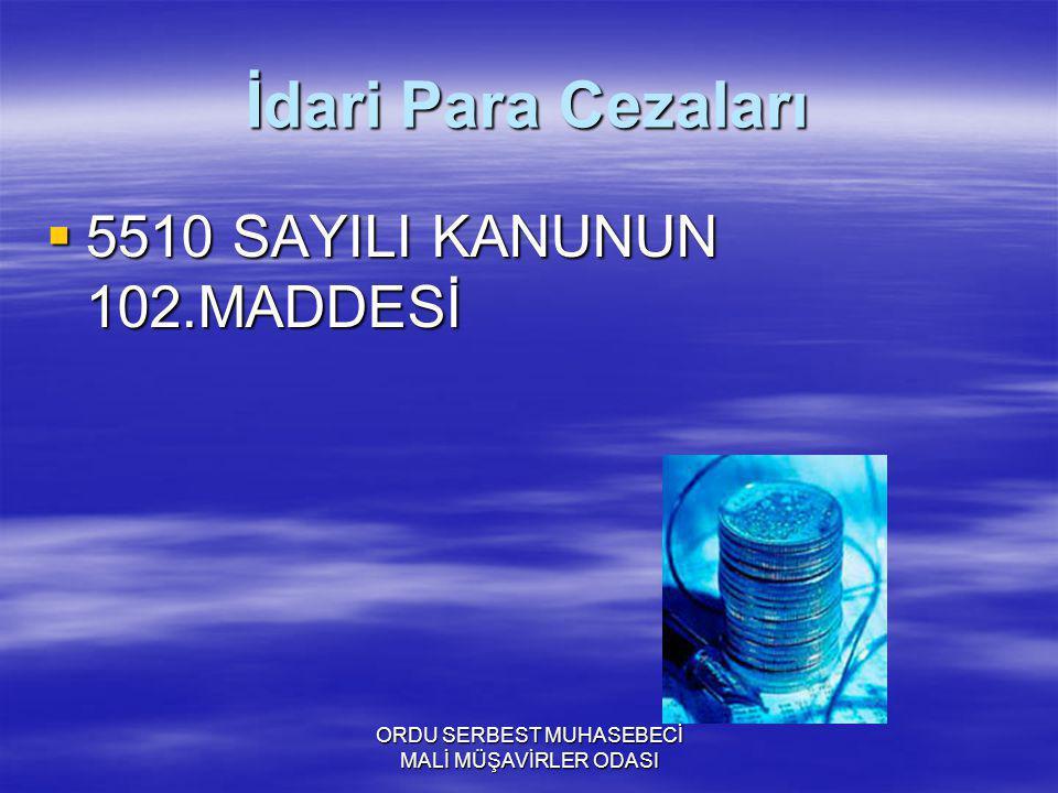 ORDU SERBEST MUHASEBECİ MALİ MÜŞAVİRLER ODASI İdari Para Cezaları  5510 SAYILI KANUNUN 102.MADDESİ